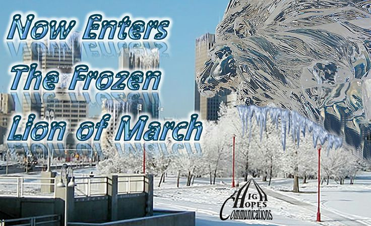 Now enters the Frozen Lion of March www.highhopescommunications.ca