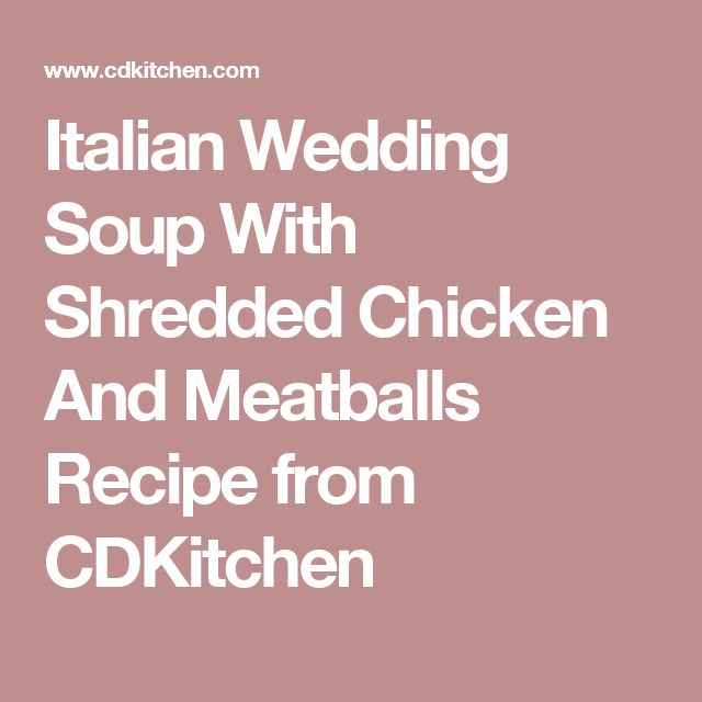 Italian Wedding Soup With Shredded Chicken And Meatballs Recipe from CDKitchen