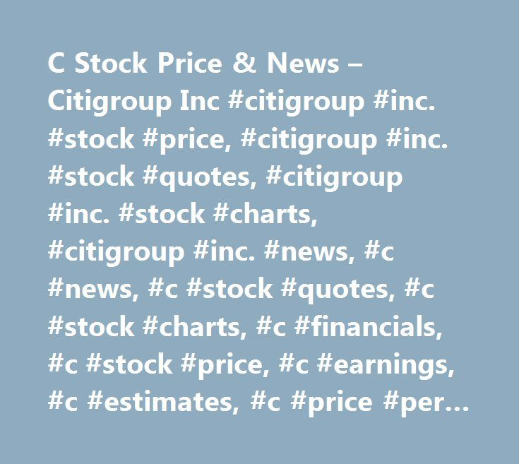 C Stock Price & News – Citigroup Inc #citigroup #inc. #stock #price, #citigroup #inc. #stock #quotes, #citigroup #inc. #stock #charts, #citigroup #inc. #news, #c #news, #c #stock #quotes, #c #stock #charts, #c #financials, #c #stock #price, #c #earnings, #c #estimates, #c #price #per #share, #c #key #stock #data, #c #shares, #c #historical #stock #charts…