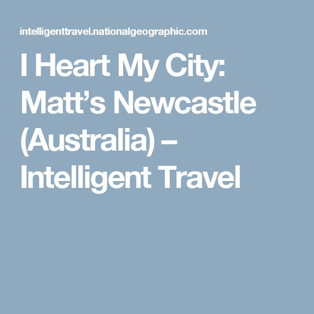 I Heart My City: Matt's Newcastle (Australia) – Intelligent Travel