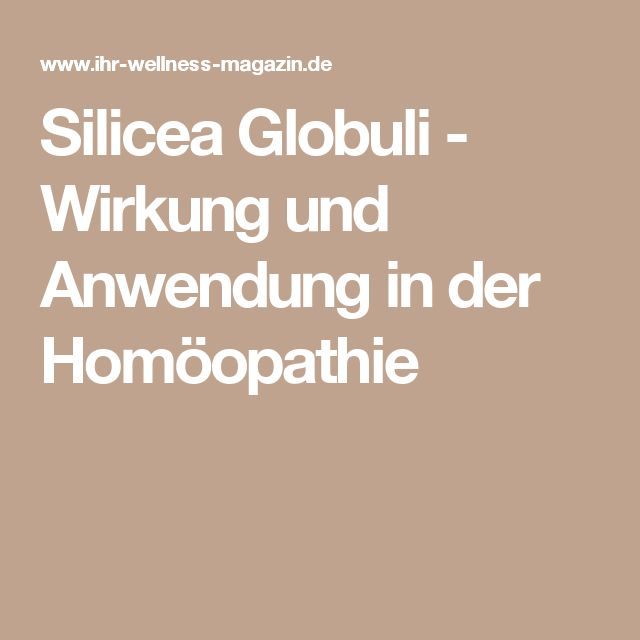 Silicea Globuli - Wirkung und Anwendung in der Homöopathie