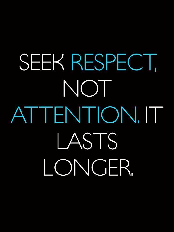 Seek #respect not attention. It lasts longer. #inspire #wordsofwisdom