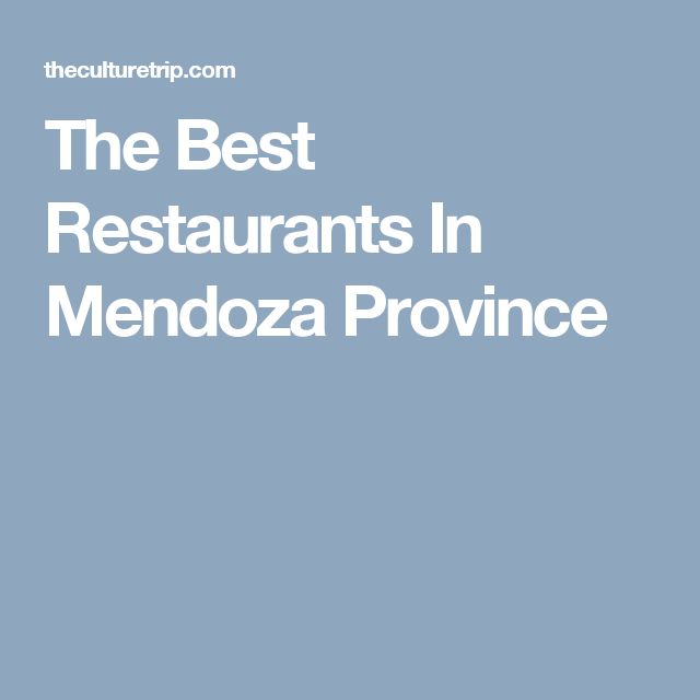 The Best Restaurants In Mendoza Province
