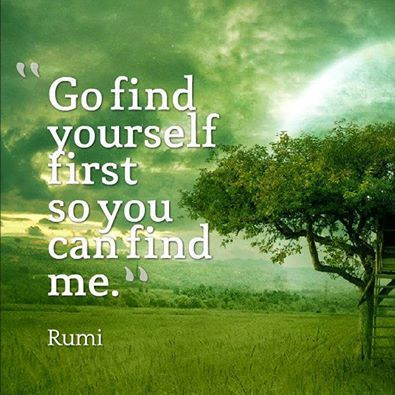 Go find yourself first so you can find me .... Rumi Quotes Sufi Poetry Poets
