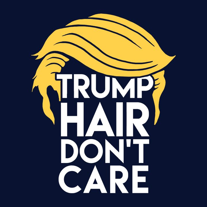 """""""Trump Hair, Don't Care"""" Funny Donald Trump Humor T-Shirt for Women, Men, and Kids. 