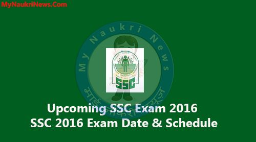 Complete list of SSC Exam Date conducted in 2016, all upcoming exams and their schedules CGL, MTS, CHSL, JE and different departmental SSC Exam Date 2016