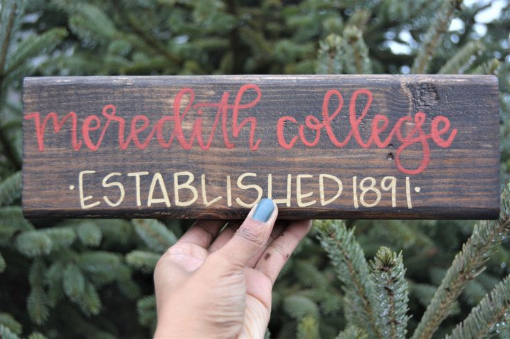 A personal favorite from my Etsy shop https://www.etsy.com/listing/253577246/meredith-college-wooden-sign-meredith