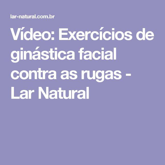 Vídeo: Exercícios de ginástica facial contra as rugas - Lar Natural