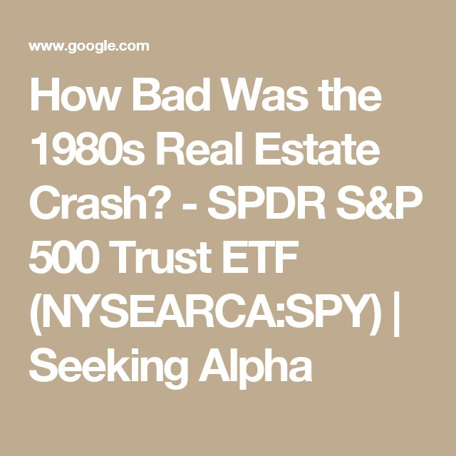 How Bad Was the 1980s Real Estate Crash? - SPDR S&P 500 Trust ETF (NYSEARCA:SPY) | Seeking Alpha