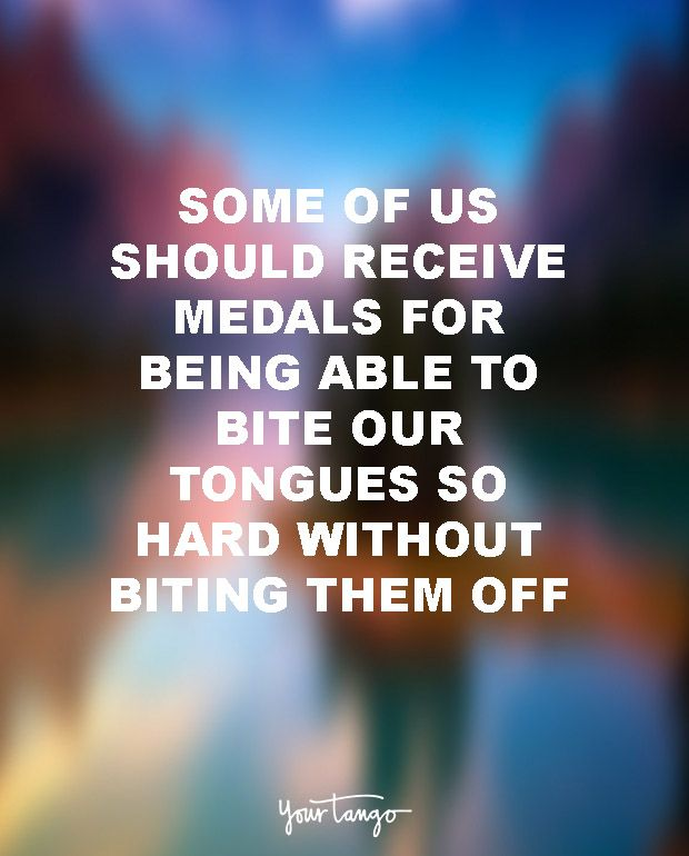 """""""Some of us should receive medals for being able to bit our tongues so hard without biting them off."""" — Unknown"""
