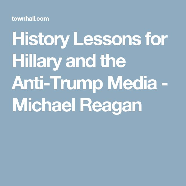 History Lessons for Hillary and the Anti-Trump Media - Michael Reagan