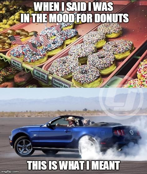 When I said I was in the mood for donuts... #Mustang #TireSmokeTuesday