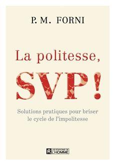 La politesse, SVP ! - Solutions pratiques pour briser le cycle de limpolitesse