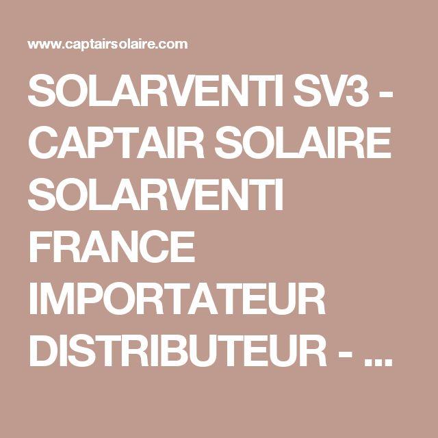 SOLARVENTI SV3 - CAPTAIR SOLAIRE SOLARVENTI FRANCE IMPORTATEUR DISTRIBUTEUR - CAPTEURS SOLAIRES A AIR, VENTE DE CAPTEURS SOLAIRES A AIR AUTONOMES