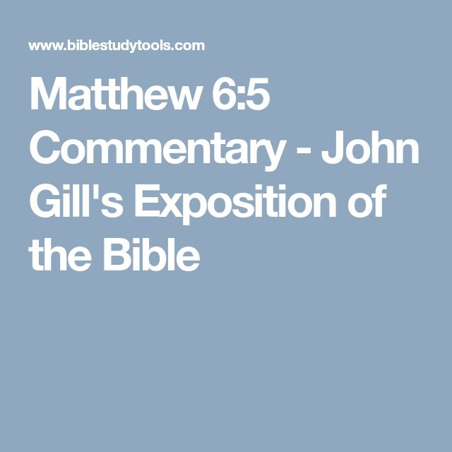 Matthew 6:5 Commentary - John Gill's Exposition of the Bible
