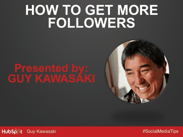 How to Get More Followers http://www.slideshare.net/HubSpot/guy-kawasaki-slideshare-2013?qid=11d379af-94ac-41a0-b768-163e7df0b60f&v=default&b=&from_search=2