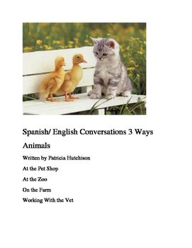 These are 4 short conversations about animals to use with 2 or 3 students. They are written 3 ways for easy distribution: *Spanish with the English translation underneath each line.*English with the Spanish translation underneath. *Spanish only, with a line under each for writing the English translation.