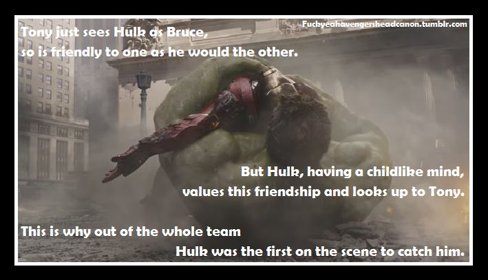 AAAAWWWWW!!!!!!!! but i think that its because technically Bruce is in hulks mind, and therefore loved tony so much he told the hulk to catch him.