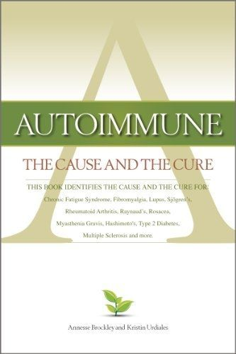 Autoimmune: The Cause and The Cure (This book identifies the cause & the cure for: Chronic Fatigue Syndrome, Fibromyalgia, Lupus, Rheumatoid Arthritis, Raynaud's, Rosacea, Myasthenia Gravis, Hashimoto's, Type 2 Diabetes, Multiple Sclerosis, Sjogren's, and more) by Best Sellers