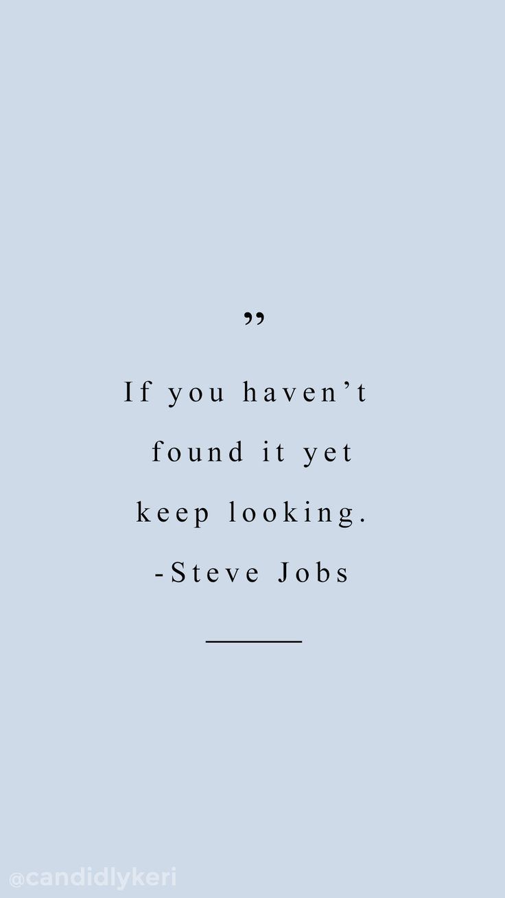 """If you haven't found it yet, keep looking"" Steve Jobs Blue quote inspirational background wallpaper you can download for free on the blog! For any device; mobile, desktop, iphone, android!"