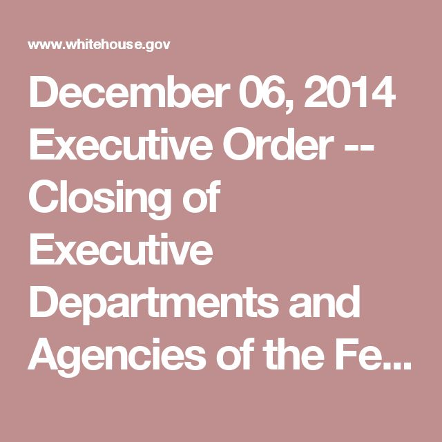 December 06, 2014 Executive Order -- Closing of Executive Departments and Agencies of the Federal Government on Friday, December 26, 2014