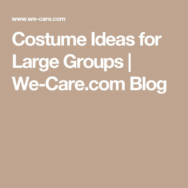 Costume Ideas for Large Groups | We-Care.com Blog