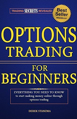 Options Trading: Understanding Options Trading For Beginners, How To Make Money Online With Options Trading! (Options Trading, Stock Trading, Stock Market Book 1) by Derek Stanzma, amzn