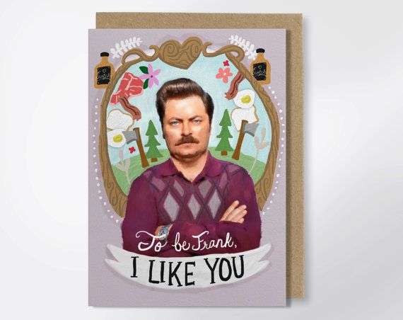 To Be Frank, I Like You - Ron Swanson Greeting Card - Valentine's Day Card - Parks & Recreation - Nick Offerman - Funny Greeting Card