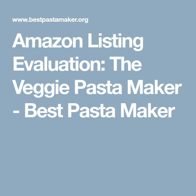 Amazon Listing Evaluation: The Veggie Pasta Maker - Best Pasta Maker