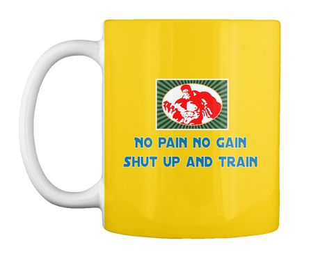 No Pain No Gain  Shut Up And Train Lemon Yellow Mug Front