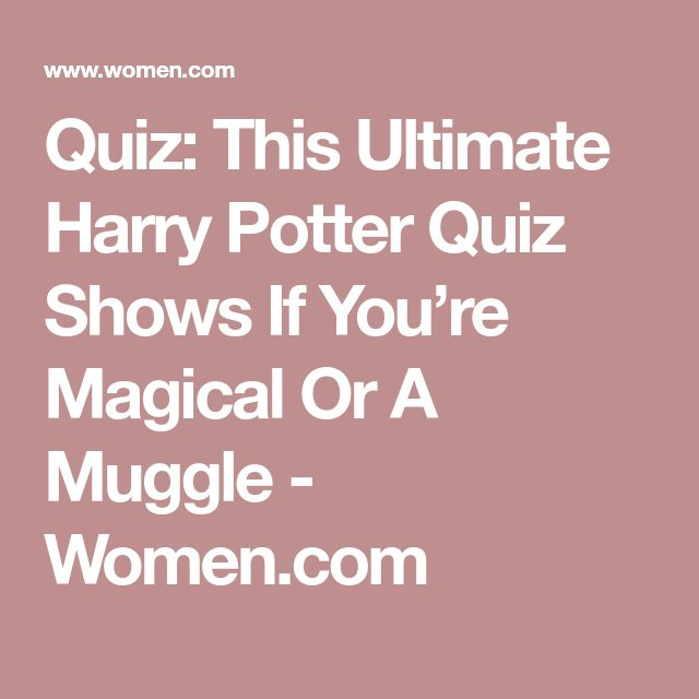 Quiz: This Ultimate Harry Potter Quiz Shows If You're Magical Or A Muggle - Women.com