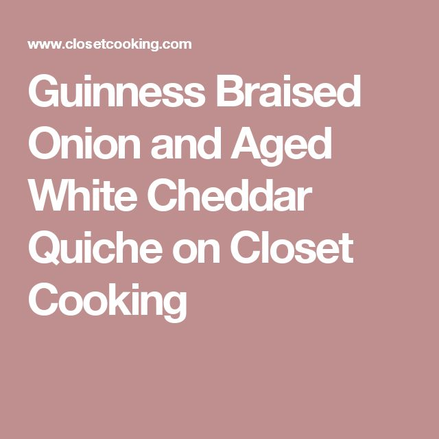 Guinness Braised Onion and Aged White Cheddar Quiche on Closet Cooking