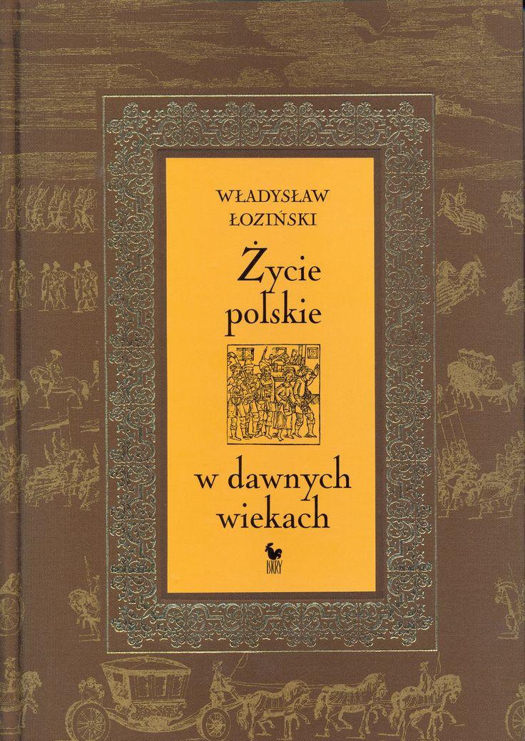 """""""Życie polskie w dawnych wiekach"""" Władysław Łoziński Edited by Janusz Tazbir Cover by Andrzej Barecki Published by Wydawnictwo Iskry 2006"""