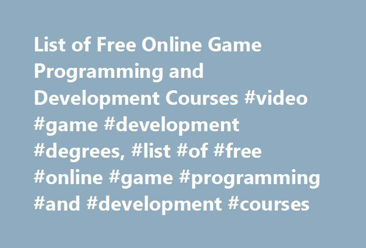 List of Free Online Game Programming and Development Courses #video #game #development #degrees, #list #of #free #online #game #programming #and #development #courses http://kansas.nef2.com/list-of-free-online-game-programming-and-development-courses-video-game-development-degrees-list-of-free-online-game-programming-and-development-courses/  # List of Free Online Game Programming and Development Courses Associate degrees in programming and game development are usually offered as Associate…