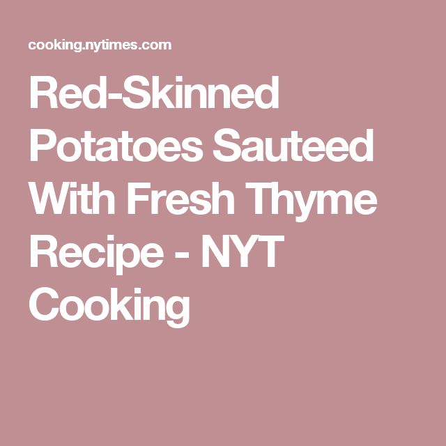 Red-Skinned Potatoes Sauteed With Fresh Thyme Recipe - NYT Cooking