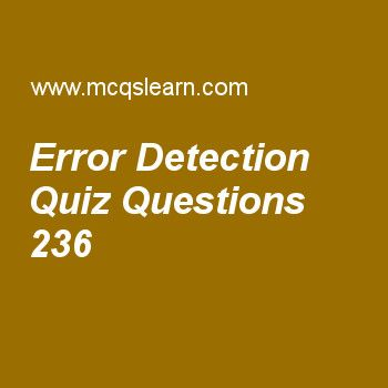 Learn quiz on error detection, computer networks quiz 236 to practice. Free networking MCQs questions and answers to learn error detection MCQs with answers. Practice MCQs to test knowledge on error detection, ipv6 test, symmetric key cryptography (skc), frame relay in vcn, tcp/ip suite worksheets.  Free error detection worksheet has multiple choice quiz questions as there are two main methods of, answer key with choices as error detection, error correction, parity bit errors and…