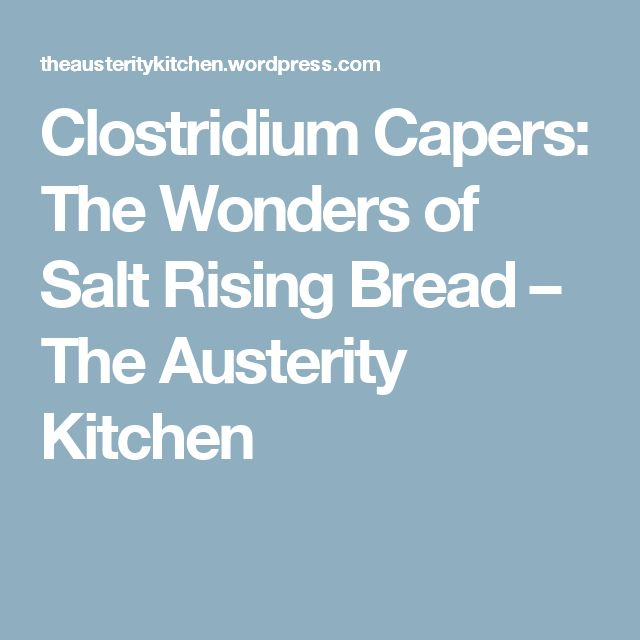 Clostridium Capers: The Wonders of Salt Rising Bread – The Austerity Kitchen