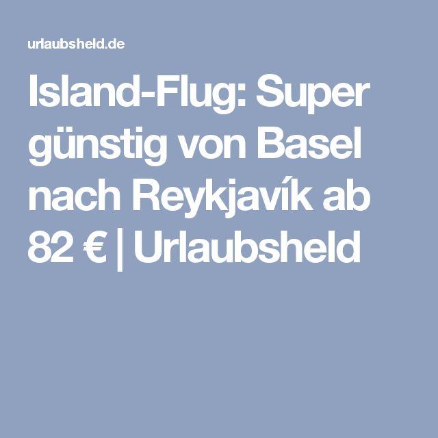 Island-Flug: Super günstig von Basel nach Reykjavík ab 82 €   Urlaubsheld