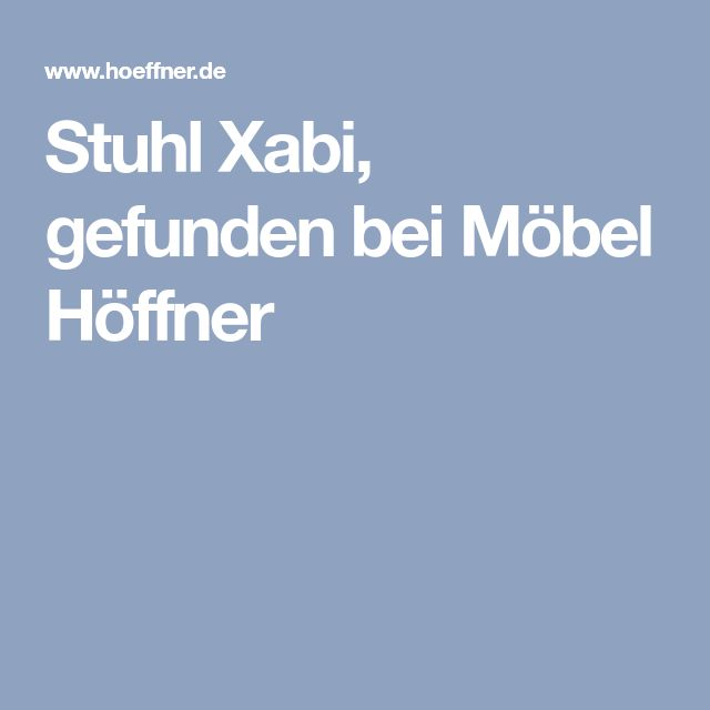 Stuhl Xabi, gefunden bei Möbel Höffner