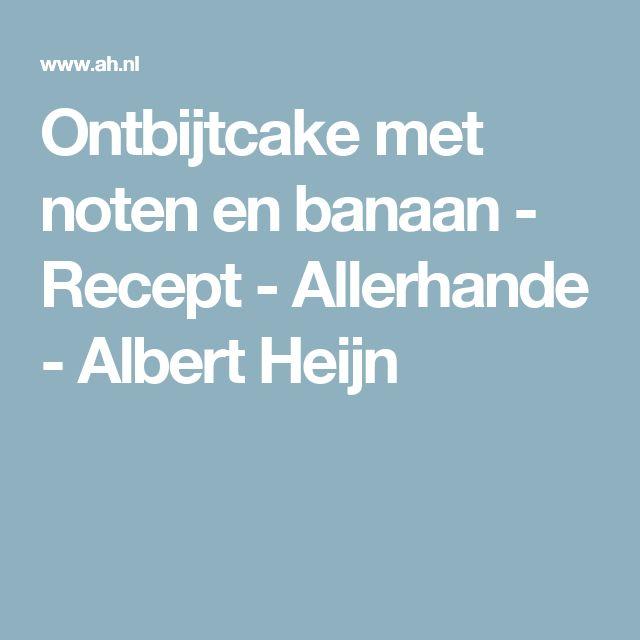 Ontbijtcake met noten en banaan - Recept - Allerhande - Albert Heijn