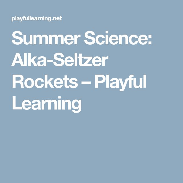 Summer Science: Alka-Seltzer Rockets – Playful Learning