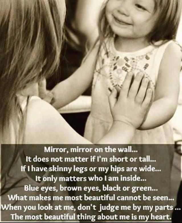 The most beautiful thing about me is my heart. Things to tell yourself and to tell your daughter. We're all beautiful.