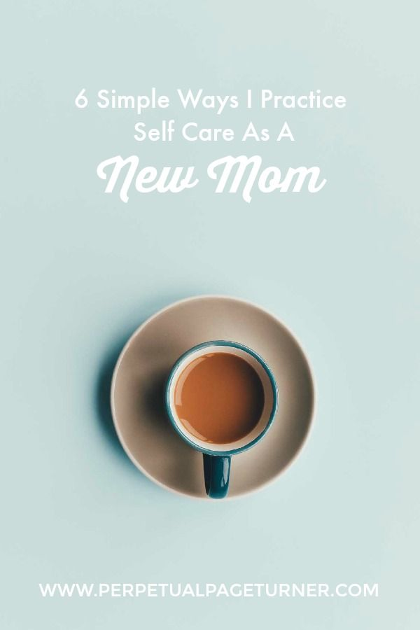 Self Care Tips For New Moms -- gotta take care of yourself before you can take care of your little