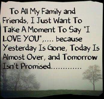 """To all my family and friends: I just want to take a moment to say """"I love you"""" because yesterday is gone, today is almost over & tomorrow isn't promised."""