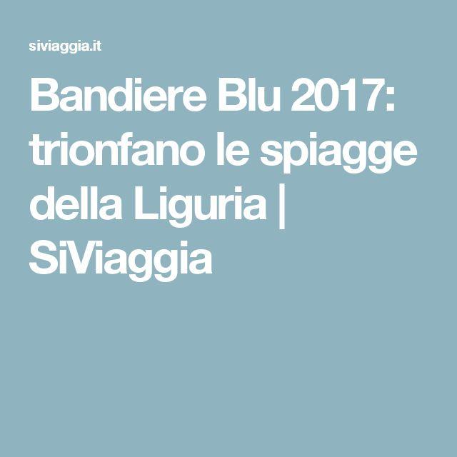 Bandiere Blu 2017: trionfano le spiagge della Liguria | SiViaggia