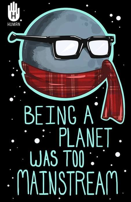 "Pluto Has A Heart Love Him Back: Hipster Pluto. . . . How I Will Now Respond To ""Pluto Is"