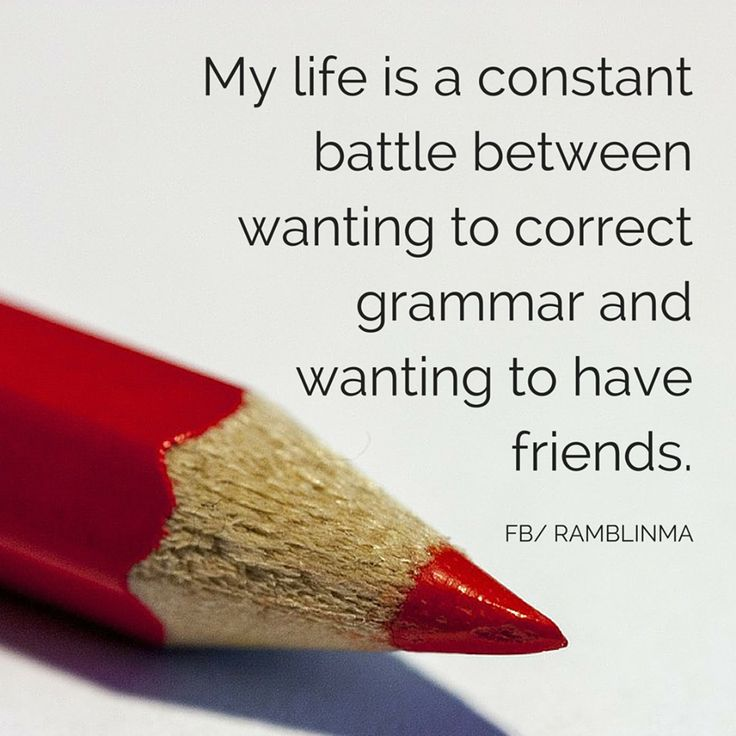 My life is a constant battle between wanting to correct grammar and wanting to have friends. INTJ