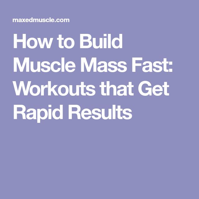 How to Build Muscle Mass Fast: Workouts that Get Rapid Results