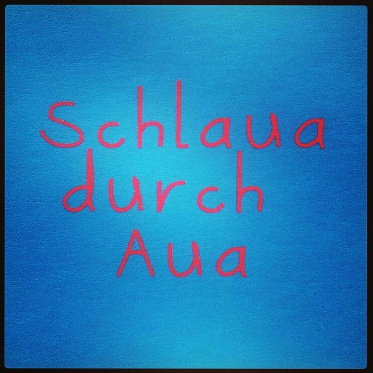 Schlaua durch Aua. ;)