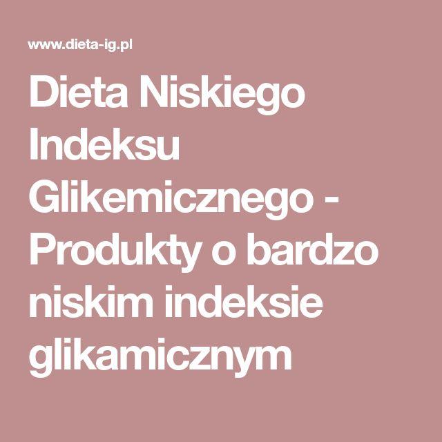 Dieta Niskiego Indeksu Glikemicznego - Produkty o bardzo niskim indeksie glikamicznym
